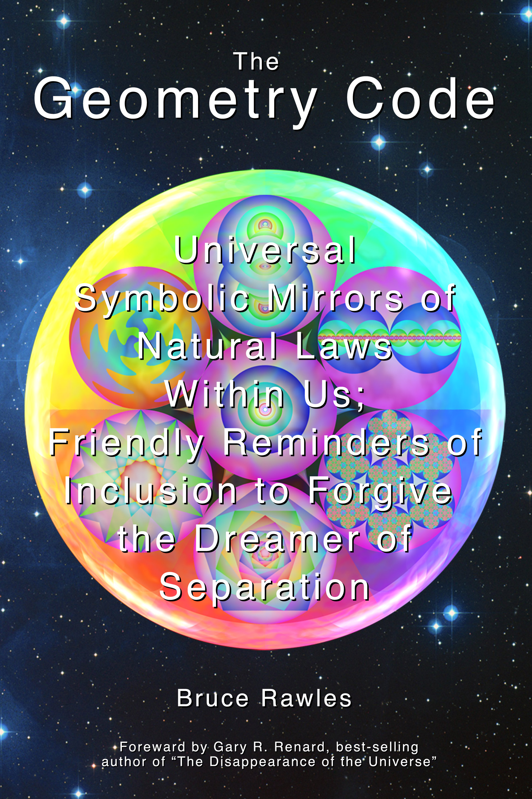 Book: The Geometry Code: Universal Symbolic Mirrors Of Natural Laws Within  Us; Friendly Reminders Of Inclusion To Forgive The Dreamer Of Separation By  Bruce