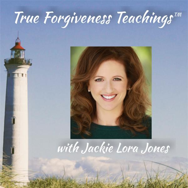 True Forgiveness Teachings with Jackie Lora Jones